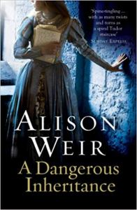 Recommended Read – A Dangerous Inheritance by Alison Weir